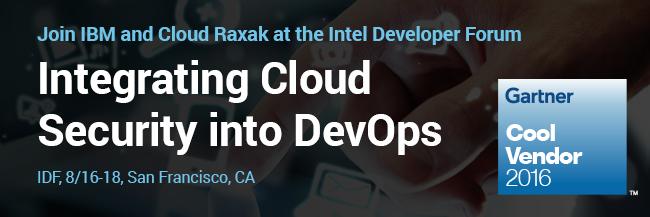 IBM and Cloud Raxak at Intel Developer Forum, 8/16-18, SF